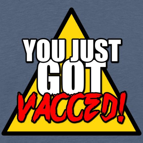 You Just Got Vacced - Men's Premium T-Shirt
