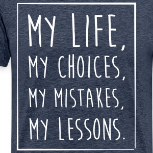 Life, Choices, Mistakes, Lessons - Männer Premium T-Shirt