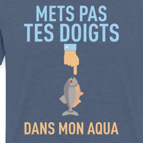 METS PAS TES DOIGTS... DANS MON AQUA - T-shirt Premium Homme