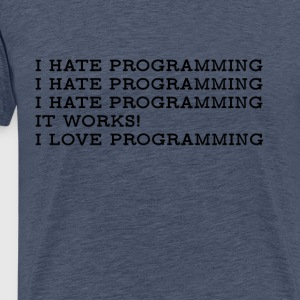 I Hate / I Love Programming T-Shirt - Men's Premium T-Shirt