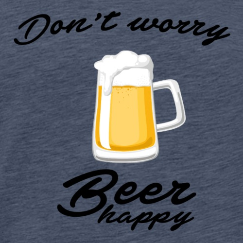 Don't worry beer happy - T-shirt Premium Homme