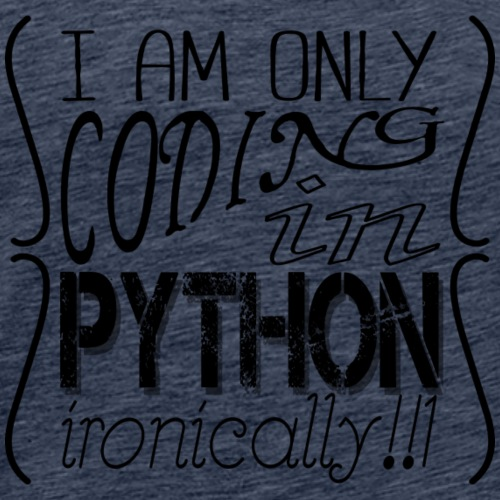 I am only coding in Python ironically!!1 - Men's Premium T-Shirt