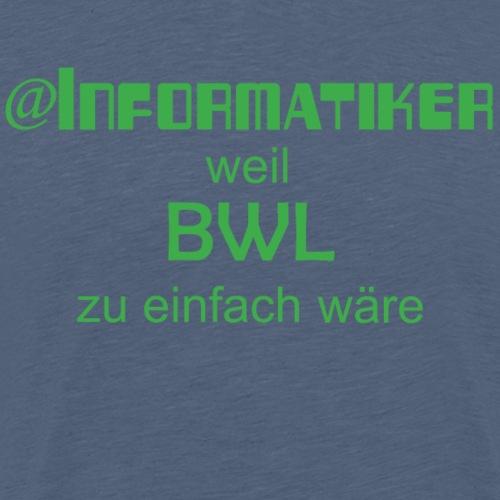 Informatiker weil BWL zu einfach wäre - Männer Premium T-Shirt