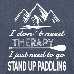 No Therapy needed - Stand Up Paddling - Men's Premium T-Shirt