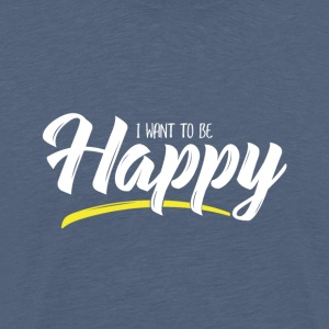 I want to be Happy - Men's Premium T-Shirt