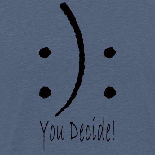:): You Decide! - T-shirt Premium Homme