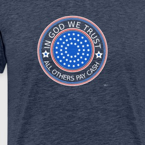 In God we trust - All others pay cash - Men's Premium T-Shirt