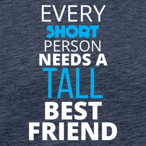 Beste Freunde: Every Short Person Needs A Tall - Männer Premium T-Shirt