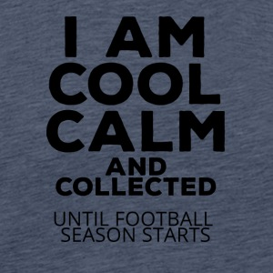 Football: I am cool calm and collected - Men's Premium T-Shirt