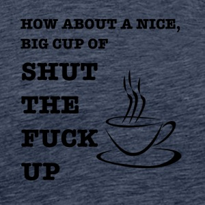 Cup of shut up - Men's Premium T-Shirt