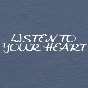 listen to your heart - Men's Premium T-Shirt