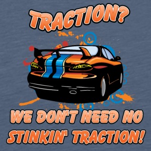 Traction We don t need no stinkin traction - Men's Premium T-Shirt