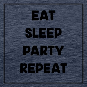 Eat, Sleep, Party, herhaalt! - Mannen Premium T-shirt