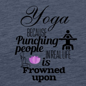Yoga because of punching people is frowned upon - Men's Premium T-Shirt