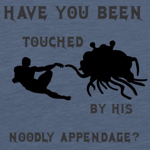 HAVE YOU BEEN TOUCHED BY HIS NOODLE APPENDAGE - Men's Premium T-Shirt