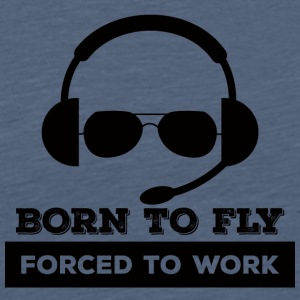 Pilot: Born to fly. Forced to work. - Men's Premium T-Shirt