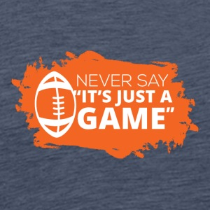 "Football: Never say ""It's just a game"" - Men's Premium T-Shirt"