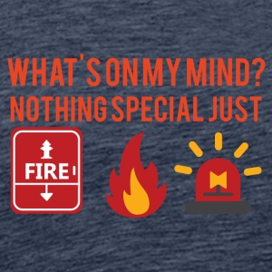 Fire Department: What's on my mind? Nothing special just - Men's Premium T-Shirt