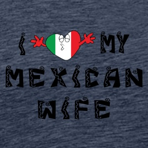 I Love My Mexican Wife - Herre premium T-shirt