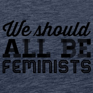 we all should be feminists - Männer Premium T-Shirt