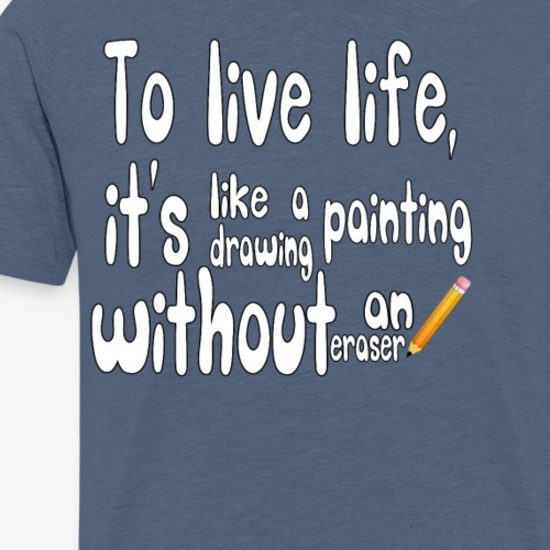 To live life, it's like drawing a painting.. - Men's Premium T-Shirt