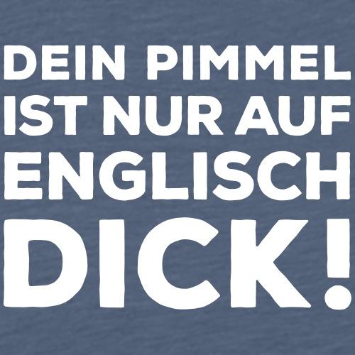 Dein Pimmel ist nur auf Englisch dick! Penis Latte - Men's Premium T-Shirt