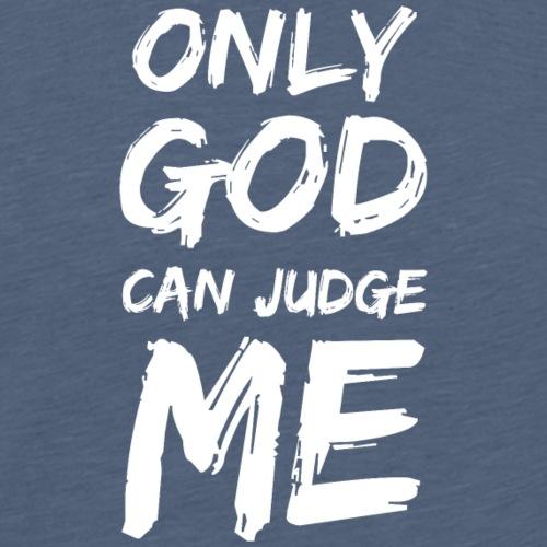 Only God can judge me B - Maglietta Premium da uomo