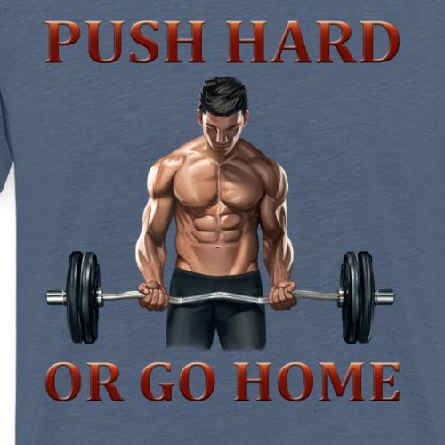 PUSH HARD OR GO HOME - Männer Premium T-Shirt