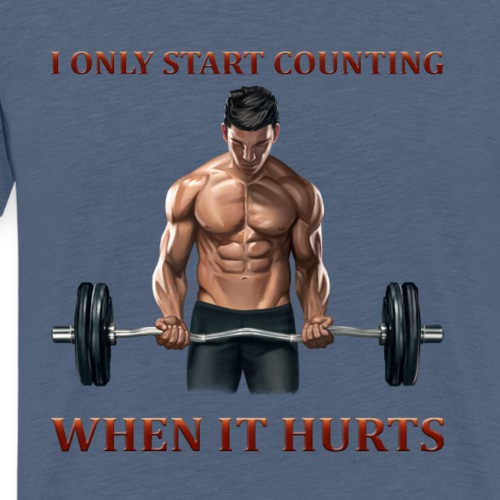 I ONLY START COUNTING WHEN IT HURTS - Männer Premium T-Shirt