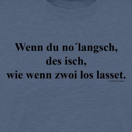 wenn du no´langsch - Männer Premium T-Shirt