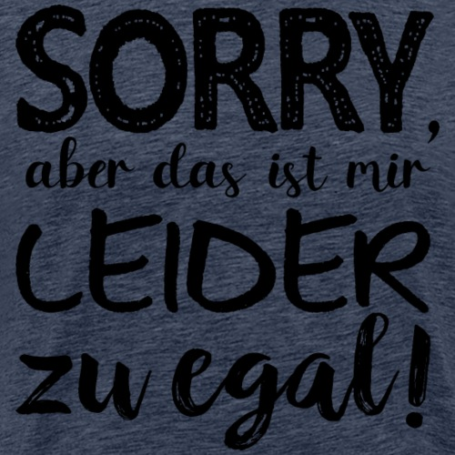 Ausrede Sorry Egal Faulheit Scheißegal Faul Spruch - Männer Premium T-Shirt