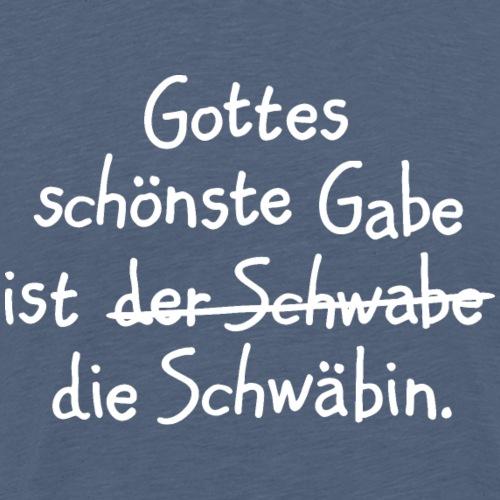 Gottes schönste Gabe ist die Schwäbin - Männer Premium T-Shirt