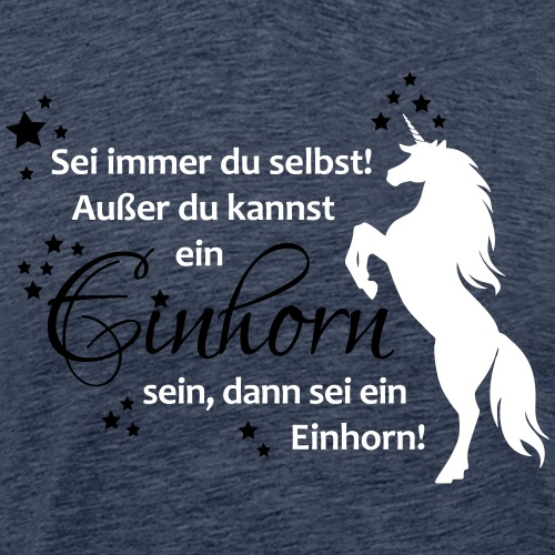 Sei ein Einhorn! - Männer Premium T-Shirt