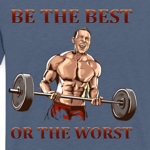 BE THE BEST OR THE WORST - Männer Premium T-Shirt