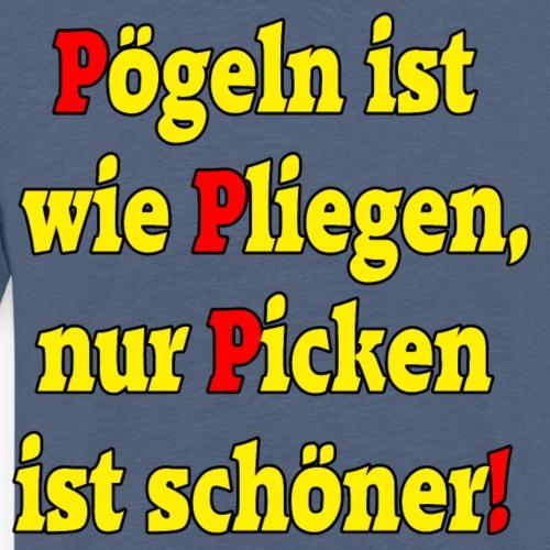 pliegen und Pögeln Anmache Spruch lustiger Spruch - Männer Premium T-Shirt