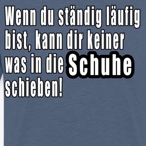 was in schuhe schieben Lustige witzige Sprüche - Männer Premium T-Shirt