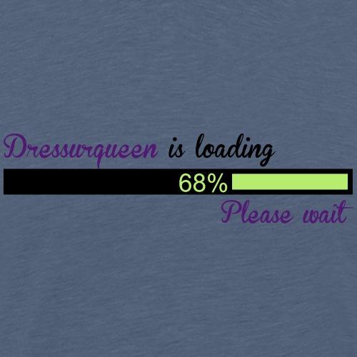 Dressurqueen is loading - Männer Premium T-Shirt
