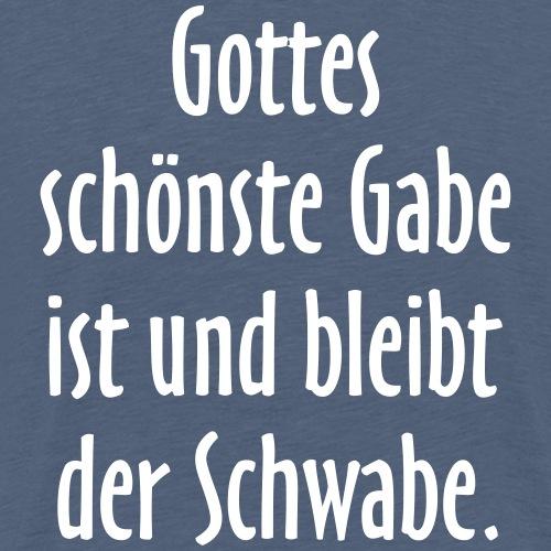 Gottes schönste Gabe ist der Schwabe - Männer Premium T-Shirt