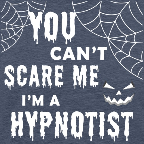 You cant scare me I'm a hypnotist