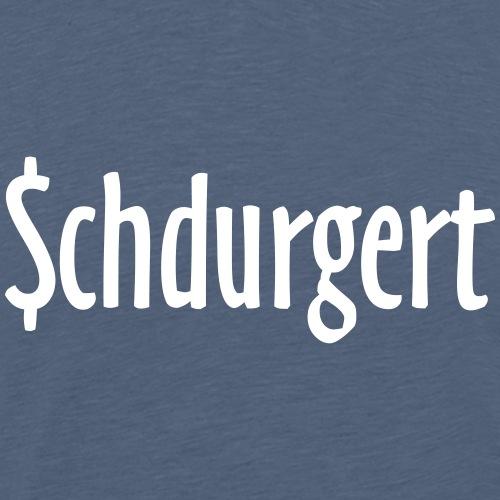 Schdurgert, schwäbisch für Stuttgart - Männer Premium T-Shirt