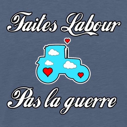 FAITES LABOUR, PAS LA GUERRE ! - Jeux de mots - T-shirt Premium Homme