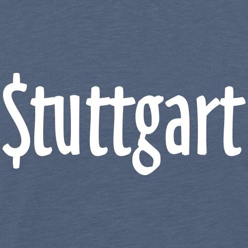 Stuttgart, Stadt des Geldes - Männer Premium T-Shirt