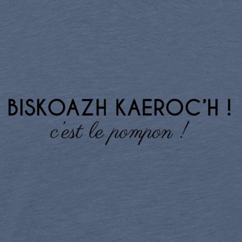Biskoazh kaeroc'h ! - T-shirt Premium Homme