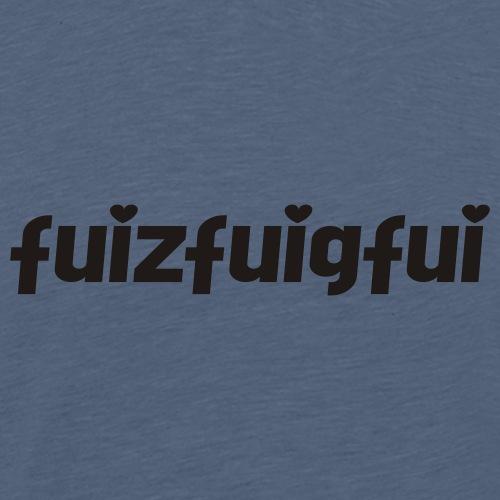fuizfuigfui - Männer Premium T-Shirt