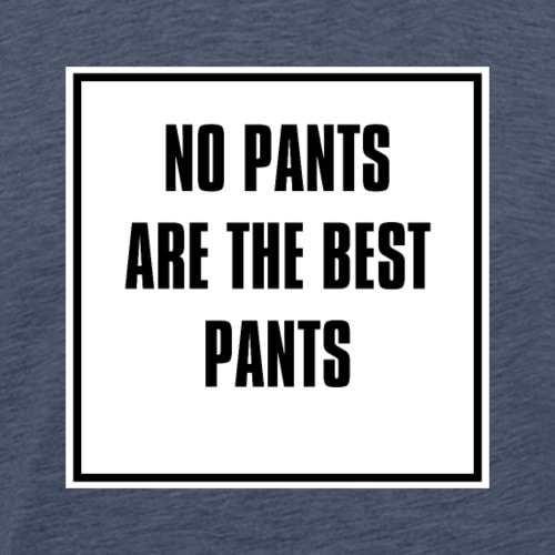 no pants are the best pants - Männer Premium T-Shirt