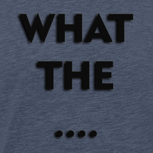 WHAT THE .... - Männer Premium T-Shirt