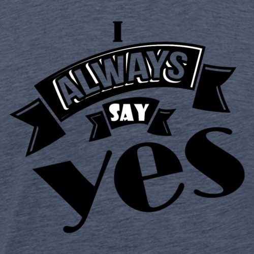 ALWAYS SAY YES - T-shirt Premium Homme