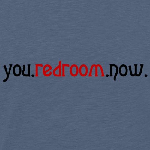 you redroom now - Men's Premium T-Shirt