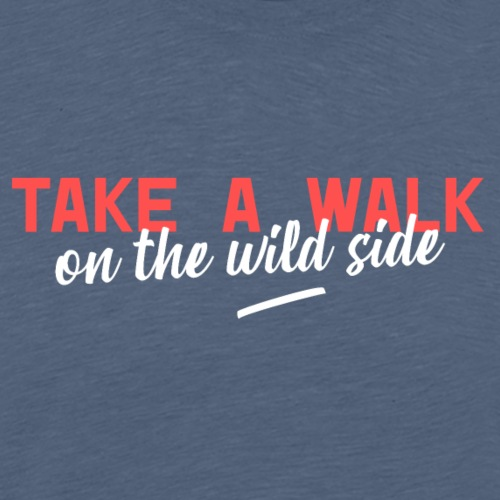 take a walk on the wild side - Männer Premium T-Shirt