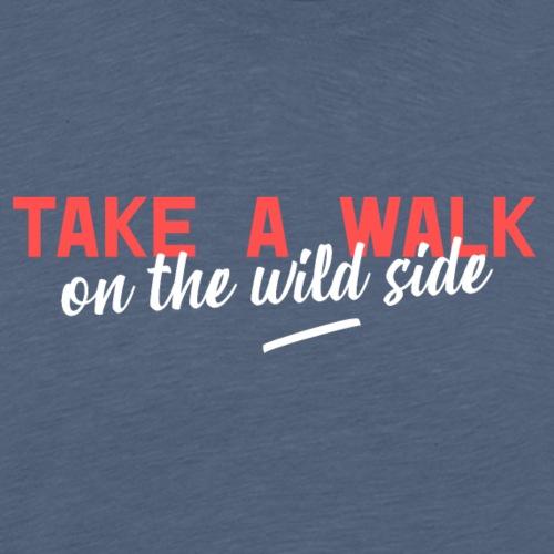 take a walk on the wild side - Männer Premium T-Shirt